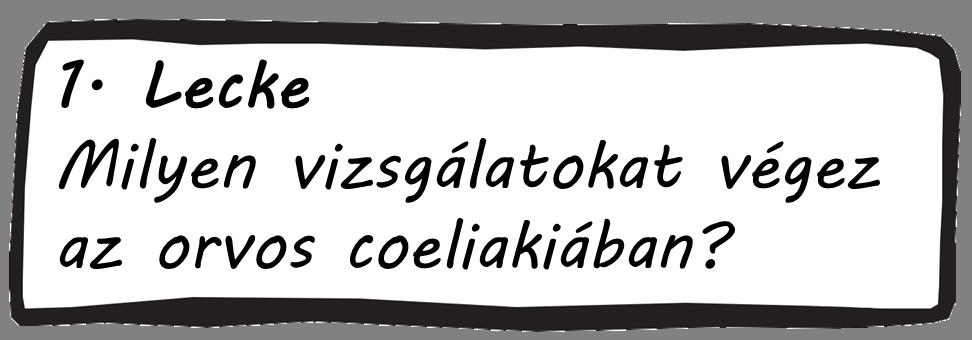 1. Lecke - Milyen vizsgálatokat végez az orvos coeliakiában?