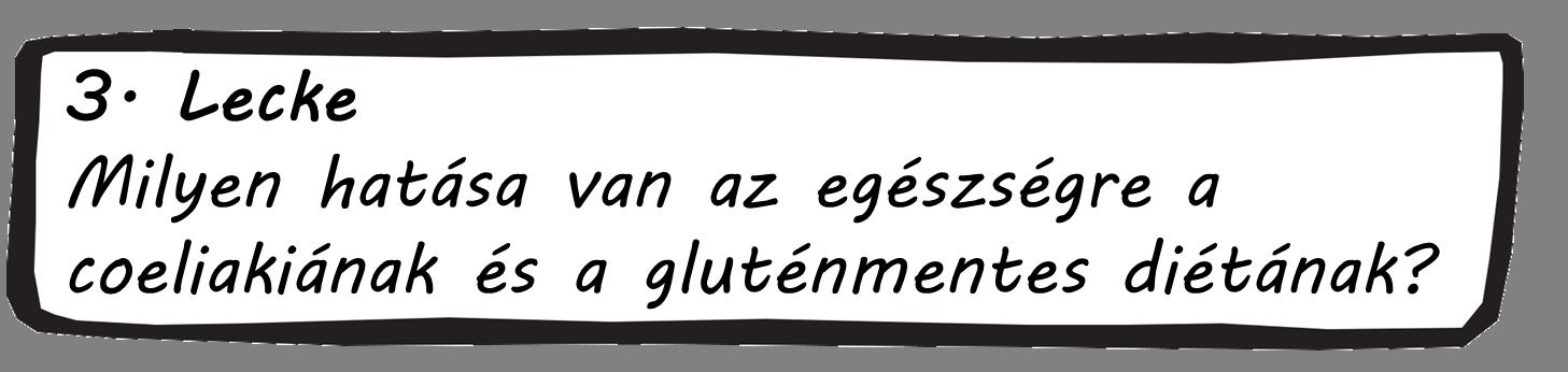 3. Lecke Milyen hatása van az egészségre a coeliakiának és a gluténmentes diétának?