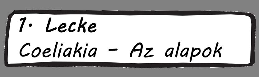 1. Lecke - Coeliakia - Az alapok