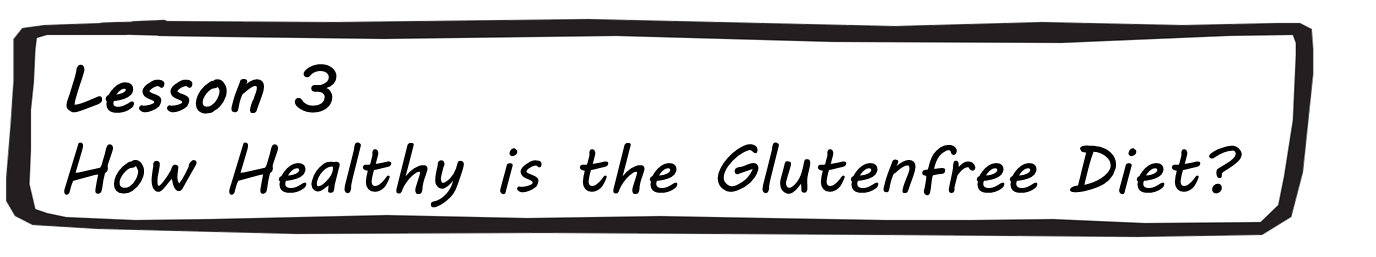Lesson 3 - How Healthy is the Glutenfree Diet?