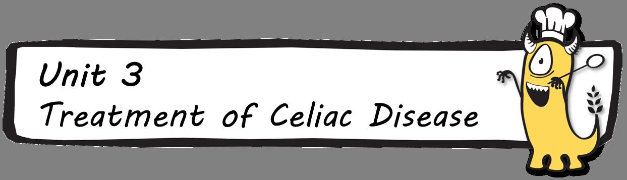 Unit 3 - Treatment of Celiac Disease