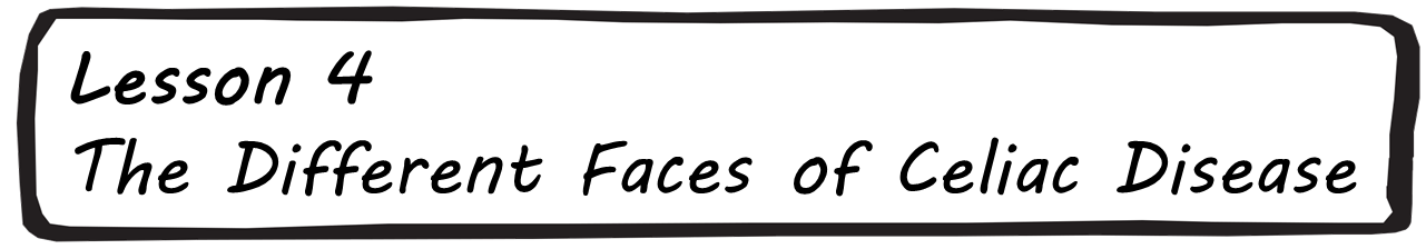 Lesson 4 - The Different Faces of Celiac Disease