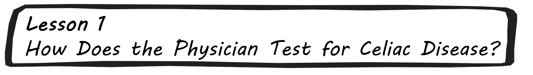 Lesson 1 - How Does the Physician Test for Celiac Disease?