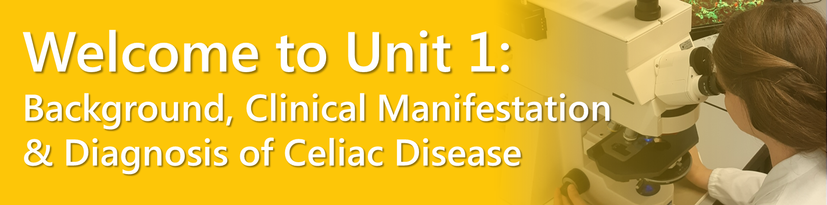 Welcome to Unit 1 Background, Clinical Manifestation & Diagnosis of Celiac Disease