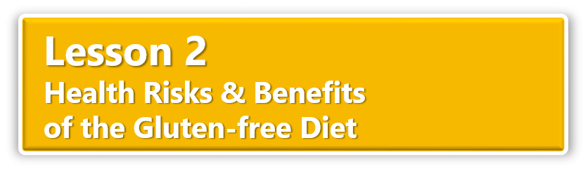 Lesson 2 Health Risks & Benefits of the Gluten-free Diet